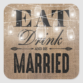 Rustic Burlap Eat Drink and be Married Wedding Square Sticker