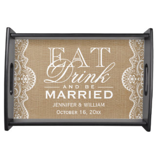Rustic Burlap Lace EAT Drink and Be Married Serving Tray