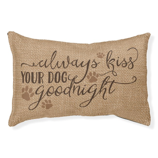 Rustic Faux Burlap Always kiss your dog goodnight Pet Bed