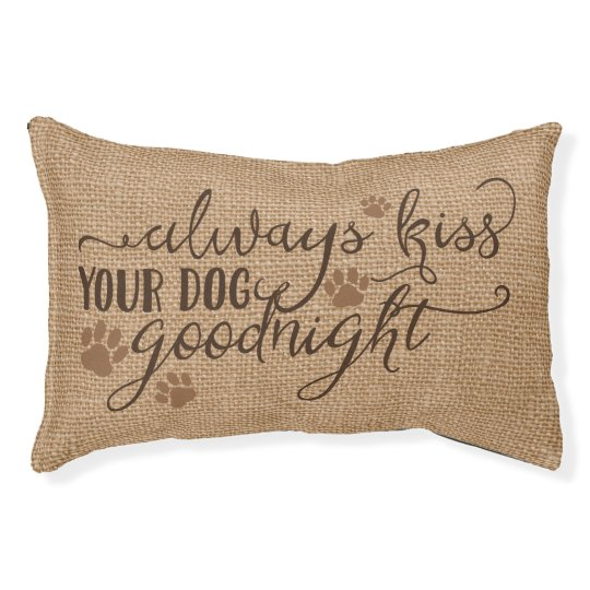 Rustic Faux Burlap Always kiss your dog goodnight Pet Bedcom