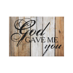 Rustic God Gave Me You Painting Canvas Print