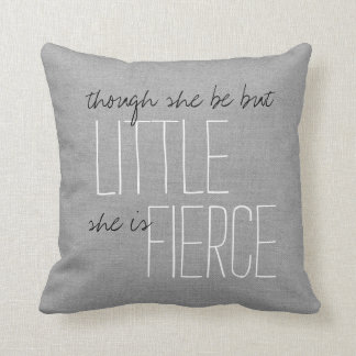Rustic Gray Though She Be But Little She Is Fierce Throw Pillow