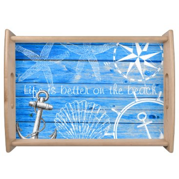 Beach Themed Rustic Nautical life is better on the beach Serving Tray