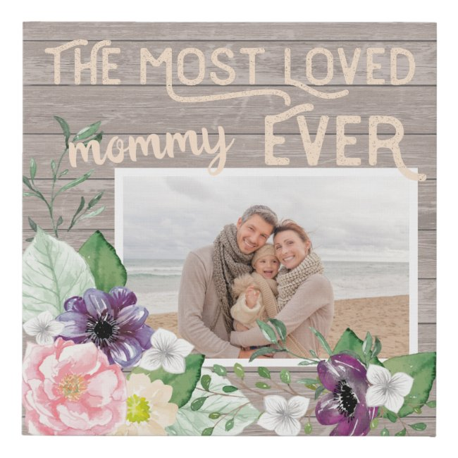 Rustic Wood and Floral Photo - Most Loved Mom Ever Faux Canvas Print