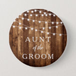 """Rustic Wood & Fairy Lights Aunt of the Groom Gift Button<br><div class=""""desc"""">Rustic Wood & Fairy Lights Aunt of the Groom Gift button is the perfect rehearsal dinner accessory for the groom's aunt.  With barn wood and mini string light accents,  these personalized pins will make the perfect addition to your gifts for auntie.</div>"""