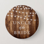 """Rustic Wood & Fairy Lights Uncle of the Bride Gift Button<br><div class=""""desc"""">Rustic Wood & Fairy Lights Uncle of the Bride Gift button is the perfect rehearsal dinner accessory for the bride's uncle.  With barn wood and mini string light accents,  these personalized pins will make the perfect addition to your gifts for uncle.</div>"""