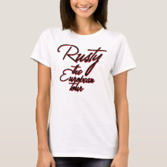 Rusty, The European Tour Vacation Funny Women's T-shirt at Zazzle