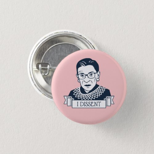 Ruth Bader Ginsburg I Dissent Button