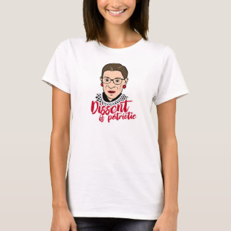 Ruth - Dissent is Patriotic --  T-Shirt
