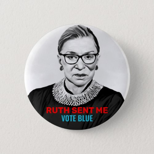 Ruth Sent Me Vote Blue 2020 Election Democrats Button