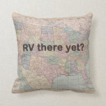 "RV Camper Pillow<br><div class=""desc"">Enjoy the camping with the age old question &quot;RV there yet?&quot;</div>"