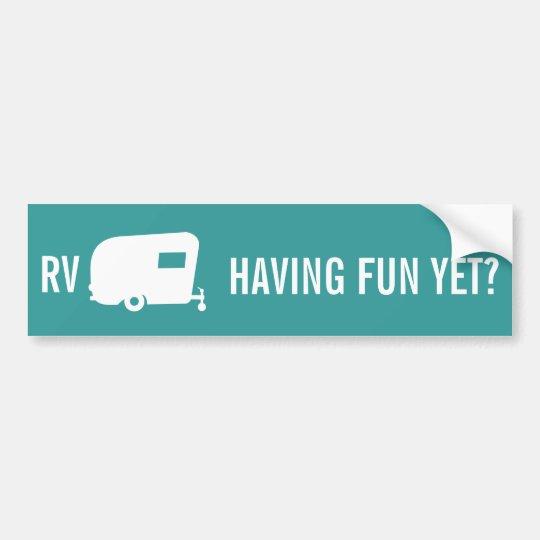 Rv having fun yet travel trailer humor bumper sticker