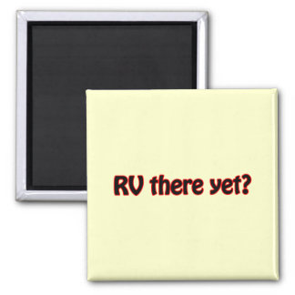RV there yet? 2 Inch Square Magnet