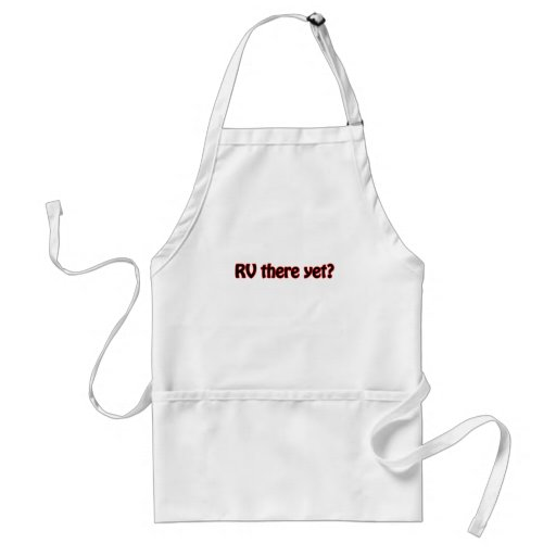 RV there yet? Adult Apron
