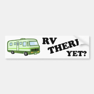 RV THERE YET? (green) Bumper Stickers