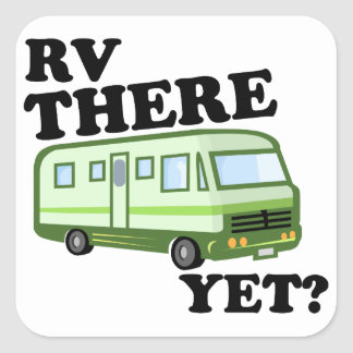 RV THERE YET? (green) Square Sticker