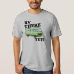 RV THERE YET? (green) Tees