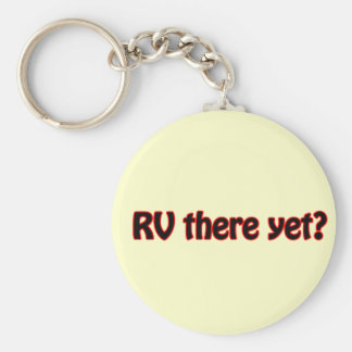 RV there yet? Key Chains