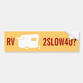 RV Too Slow 4 U? - Travel Trailer Humor Car Bumper Sticker