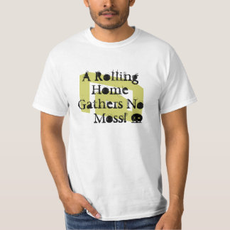 Rver's Proverb - A rolling home gathers no moss! T-Shirt