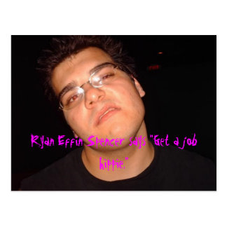 "Ryan Effin Spencer says ""Get a job... Postcard"