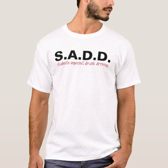 """S.A.D.D. on front, """"friends dont let"""" on back  T-Shirt"""