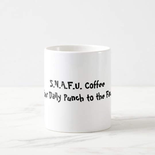 S.N.A.F.U. CoffeeYour Daily Punch to the Face Coffee Mug