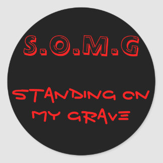 S.O.M.G, Standing On My Grave Classic Round Sticker