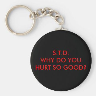 S.T.D.WHY DO YOU HURT SO GOOD? BASIC ROUND BUTTON KEYCHAIN