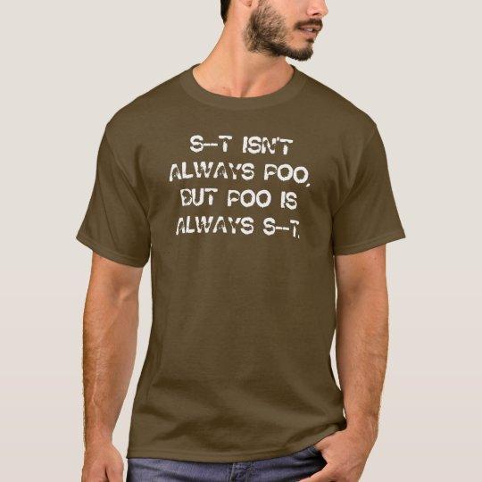 S--T isn't always Poo T-Shirt
