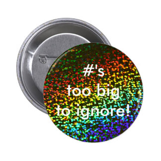 #'s too big to ignore pinback button