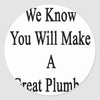 Sabemos que usted hará a un gran fontanero pegatina redonda