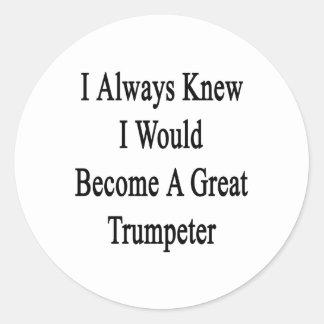 Sabía siempre que hice un gran trompetista etiquetas redondas