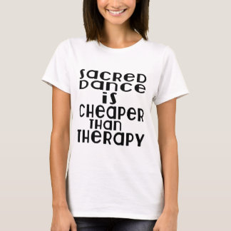 Sacred Dance Is Cheaper Than Therapy T-Shirt