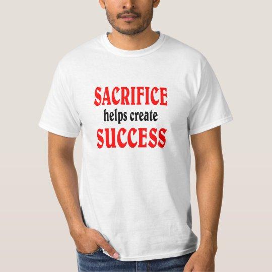 Sacrifice helps create SUCCESS. T-Shirt