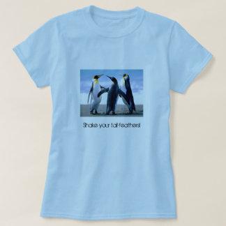 """Sacuda sus cola-plumas!"" Camiseta del pingüino Remera"