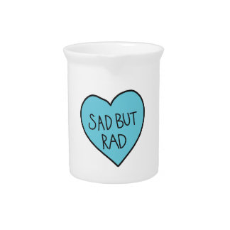 """Sad but Rad"" Sarcastic shirts, accessories, gifts Drink Pitcher"