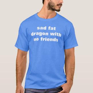 sad fat dragon with no friends T-Shirt