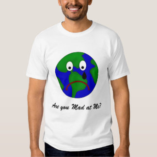 Sad Planet Earth - Are You Mad at Me? T Shirt