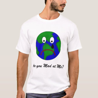 Sad Planet Earth - Are You Mad at Me? T-Shirt