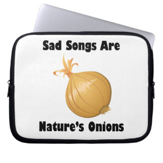 Sad Songs Are Nature's Onions Laptop Computer Sleeves