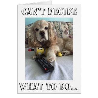 """SAD SPANIEL """"DON'T KNOW WHAT TO DO W/OUT YOU"""" CARD"""