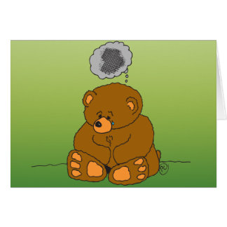 Sad Teddy Bear shows how you feel at this sad time Greeting Card