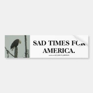 SAD TIMES FOR AMERICA. CAR BUMPER STICKER