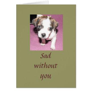 Sad without you card