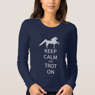 Saddlebred - Keep Calm and Trot On Long Sleeve T-Shirt
