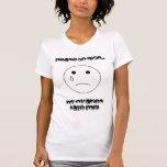 sadface, Please be nice..., My ovaries hate me! T Shirt