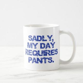 Sadly, my day requires pants! coffee mug