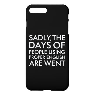 Sadly People Using Proper English Spelling iPhone 7 Plus Case