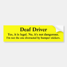 Safe Deaf Driver Not Distracted Bumper Sticker at Zazzle